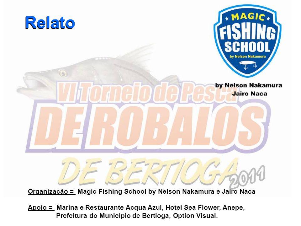 Relato Relato. Organização = Magic Fishing School by Nelson Nakamura e Jairo Naca.