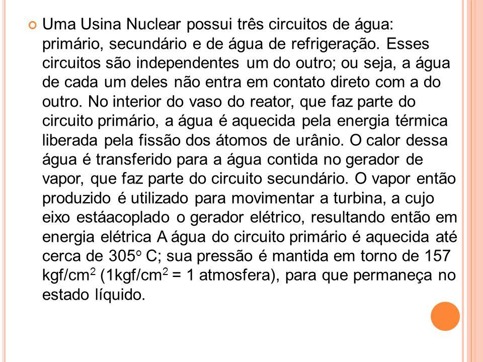 Uma Usina Nuclear possui três circuitos de água: primário, secundário e de água de refrigeração.