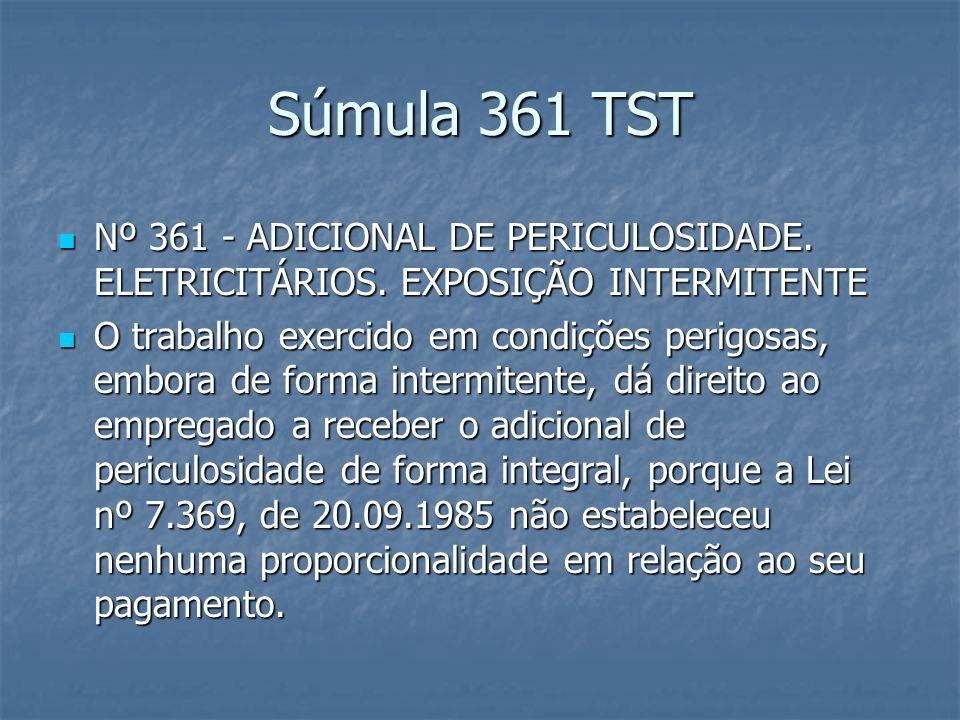 Súmula 361 TST Nº 361 - ADICIONAL DE PERICULOSIDADE. ELETRICITÁRIOS. EXPOSIÇÃO INTERMITENTE.