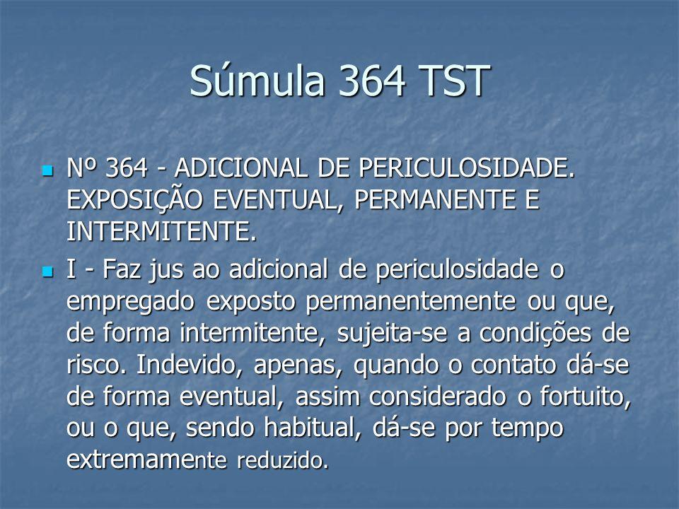 Súmula 364 TST Nº 364 - ADICIONAL DE PERICULOSIDADE. EXPOSIÇÃO EVENTUAL, PERMANENTE E INTERMITENTE.