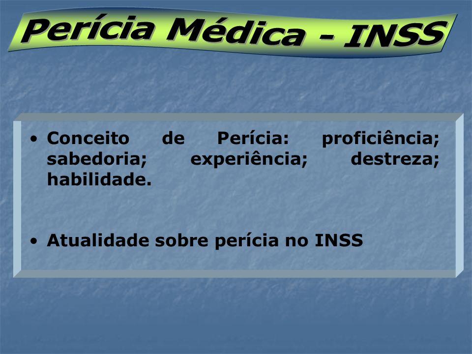 Perícia Médica - INSS Conceito de Perícia: proficiência; sabedoria; experiência; destreza; habilidade.