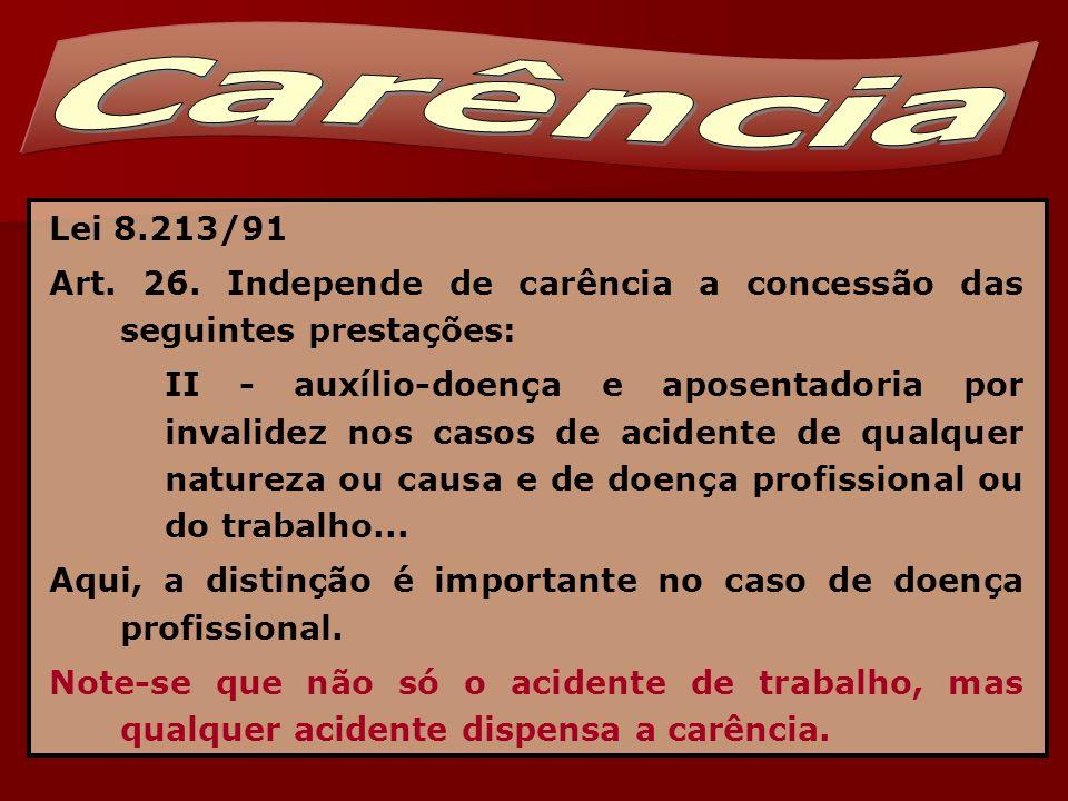 Carência Lei 8.213/91. Art. 26. Independe de carência a concessão das seguintes prestações: