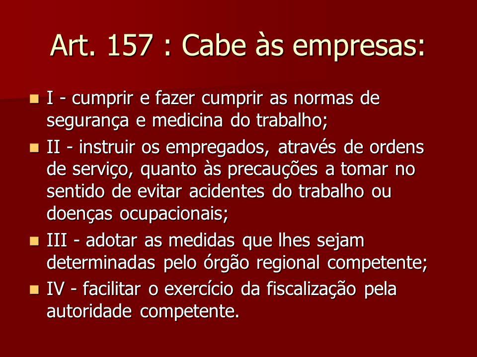 Art. 157 : Cabe às empresas: I - cumprir e fazer cumprir as normas de segurança e medicina do trabalho;
