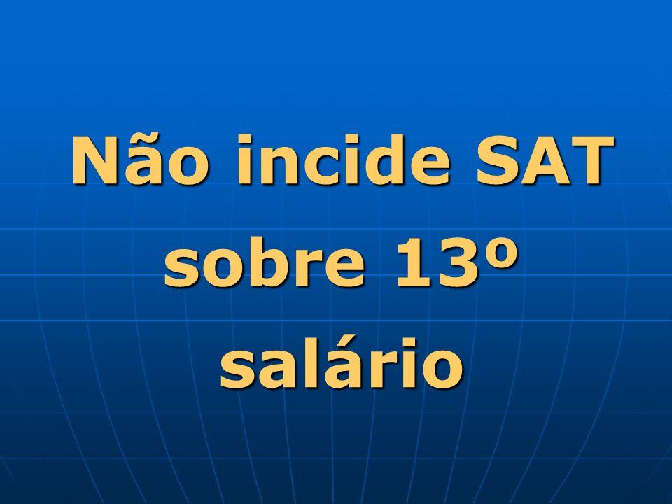Não incide SAT sobre 13º salário