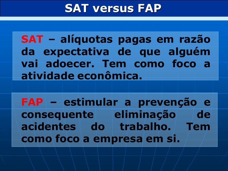 SAT versus FAP SAT – alíquotas pagas em razão da expectativa de que alguém vai adoecer. Tem como foco a atividade econômica.