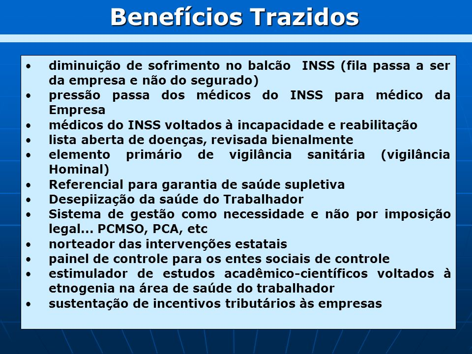 Benefícios Trazidos diminuição de sofrimento no balcão INSS (fila passa a ser da empresa e não do segurado)