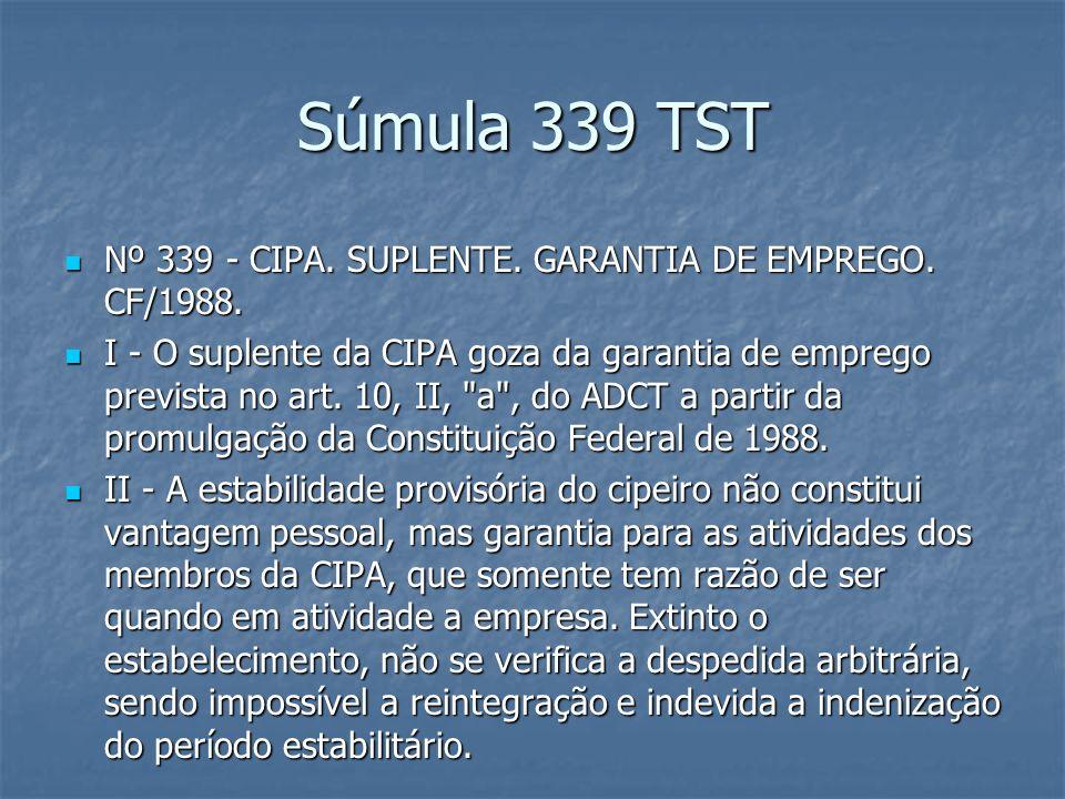 Súmula 339 TST Nº 339 - CIPA. SUPLENTE. GARANTIA DE EMPREGO. CF/1988.