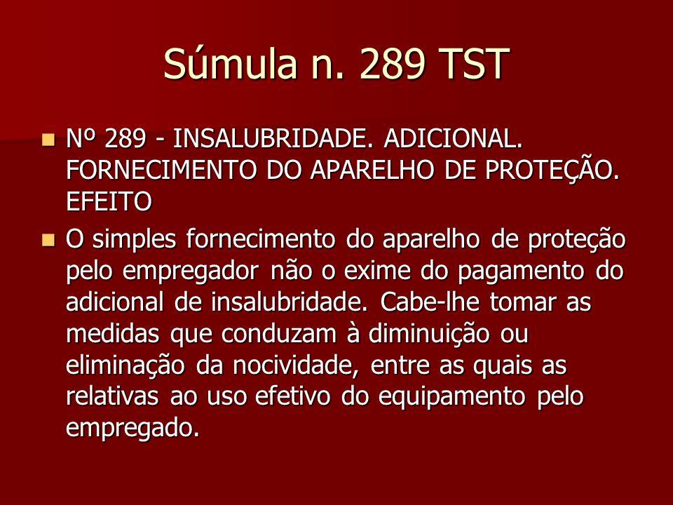 Súmula n. 289 TST Nº 289 - INSALUBRIDADE. ADICIONAL. FORNECIMENTO DO APARELHO DE PROTEÇÃO. EFEITO.