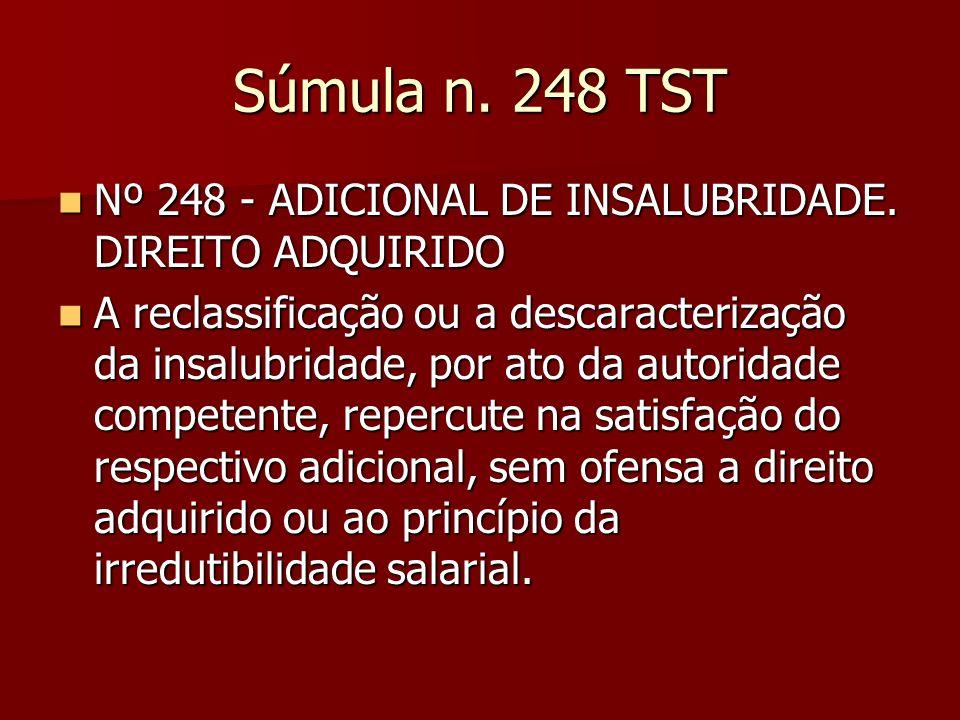 Súmula n. 248 TST Nº 248 - ADICIONAL DE INSALUBRIDADE. DIREITO ADQUIRIDO.