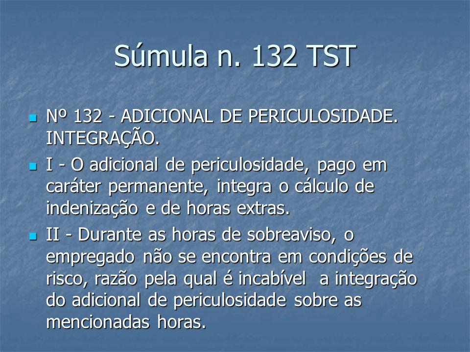 Súmula n. 132 TST Nº 132 - ADICIONAL DE PERICULOSIDADE. INTEGRAÇÃO.