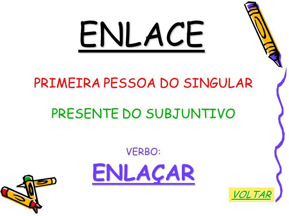 ENLACE ENLAÇAR PRIMEIRA PESSOA DO SINGULAR PRESENTE DO SUBJUNTIVO
