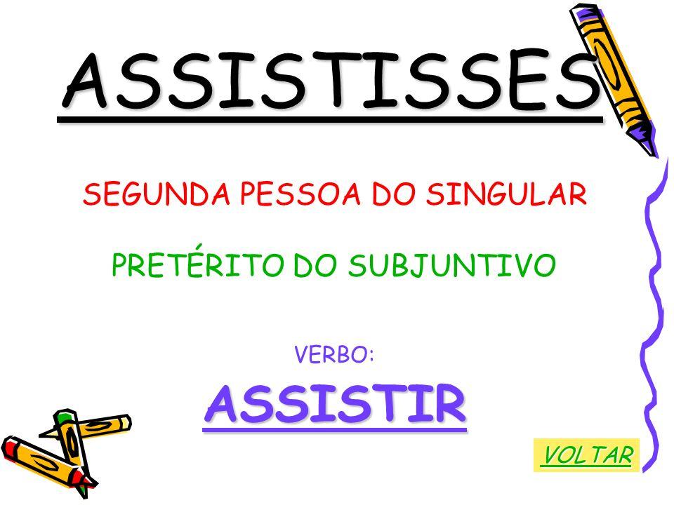 ASSISTISSES ASSISTIR SEGUNDA PESSOA DO SINGULAR