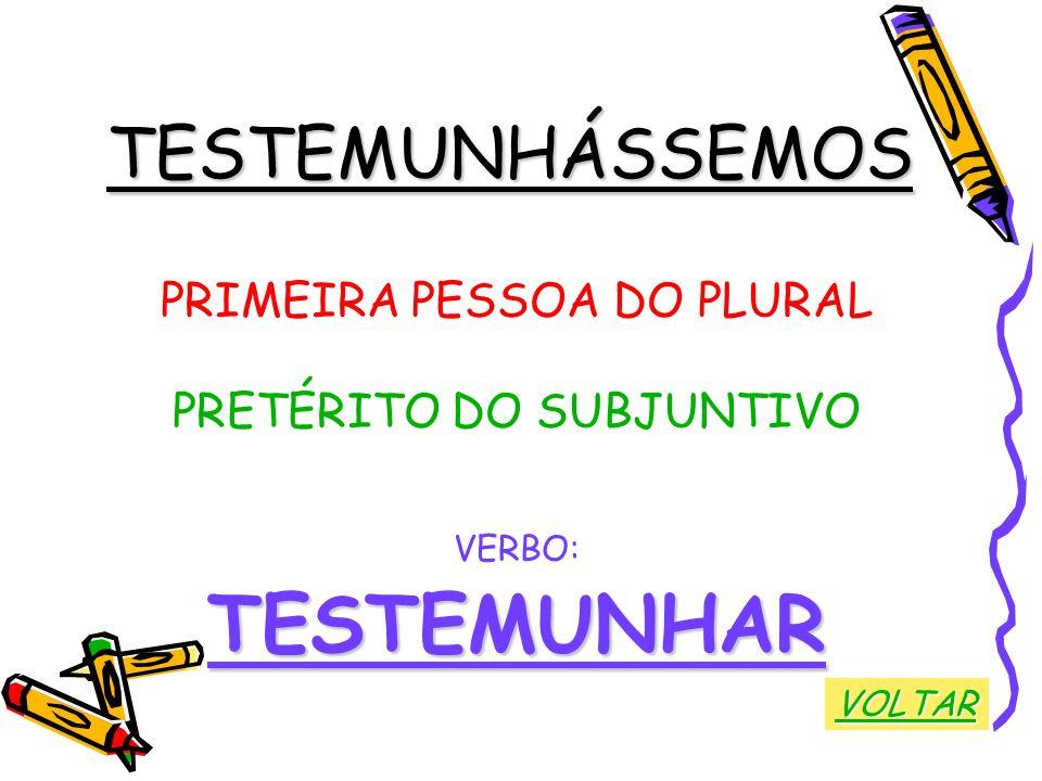 TESTEMUNHAR TESTEMUNHÁSSEMOS PRIMEIRA PESSOA DO PLURAL