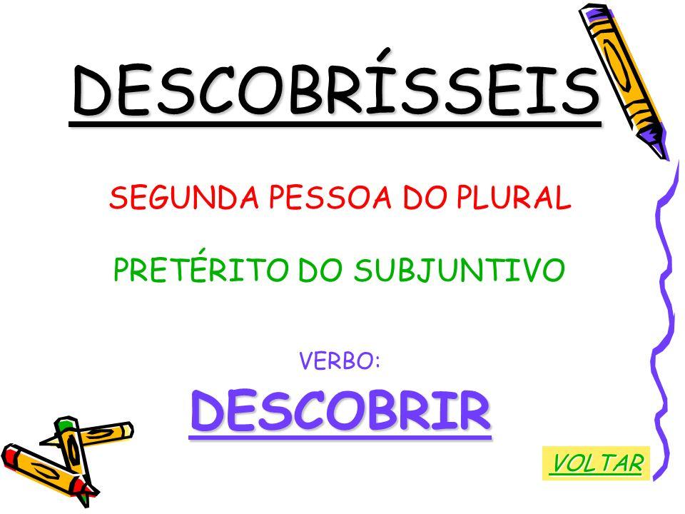 DESCOBRÍSSEIS DESCOBRIR SEGUNDA PESSOA DO PLURAL