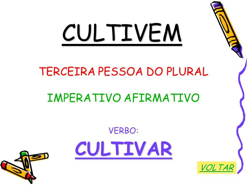 CULTIVEM CULTIVAR TERCEIRA PESSOA DO PLURAL IMPERATIVO AFIRMATIVO