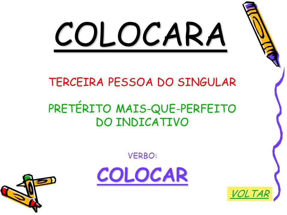 COLOCARA COLOCAR TERCEIRA PESSOA DO SINGULAR