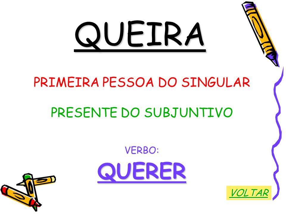 QUEIRA QUERER PRIMEIRA PESSOA DO SINGULAR PRESENTE DO SUBJUNTIVO
