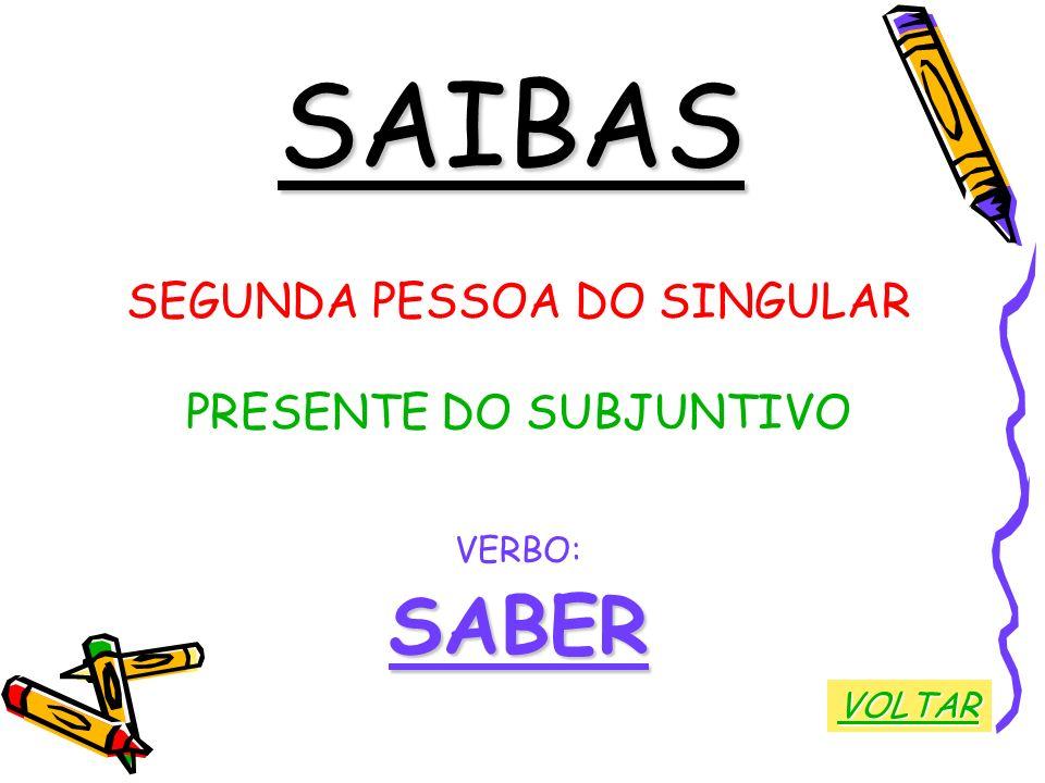 SAIBAS SABER SEGUNDA PESSOA DO SINGULAR PRESENTE DO SUBJUNTIVO VERBO: