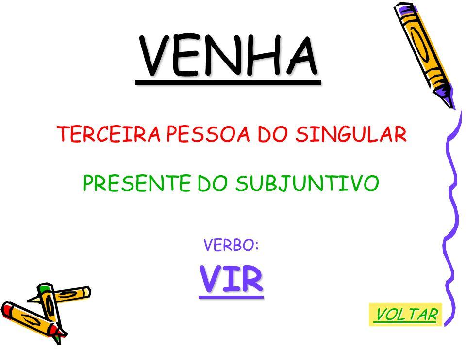 VENHA VIR TERCEIRA PESSOA DO SINGULAR PRESENTE DO SUBJUNTIVO VERBO: