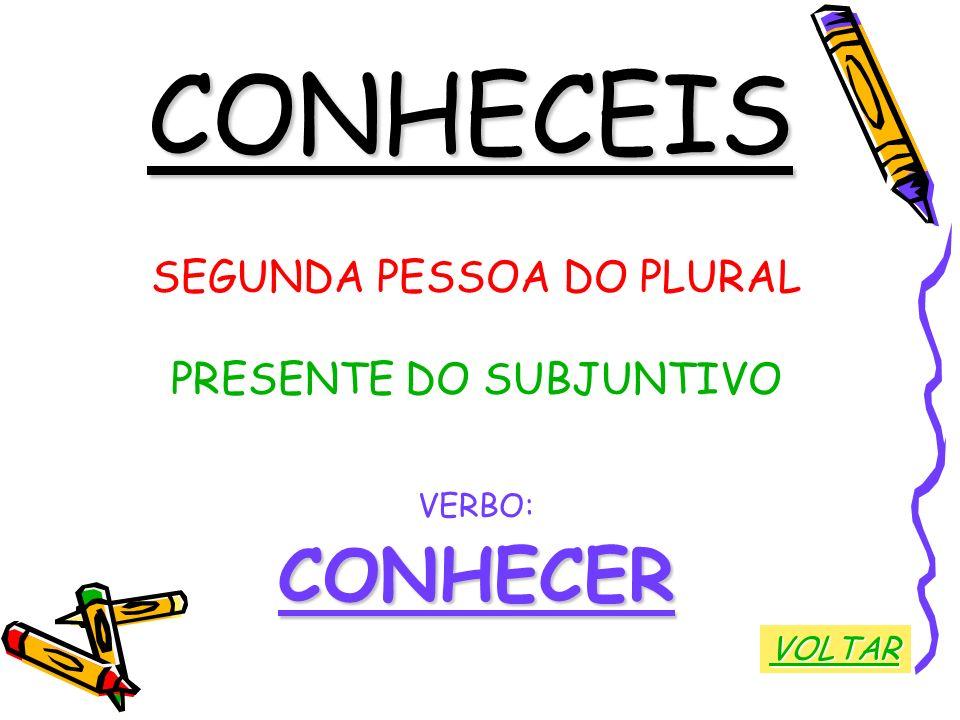 CONHECEIS CONHECER SEGUNDA PESSOA DO PLURAL PRESENTE DO SUBJUNTIVO
