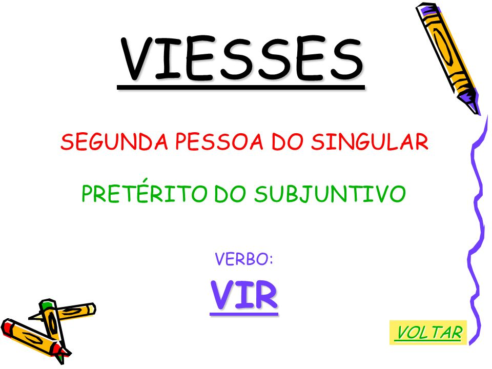 VIESSES VIR SEGUNDA PESSOA DO SINGULAR PRETÉRITO DO SUBJUNTIVO VERBO: