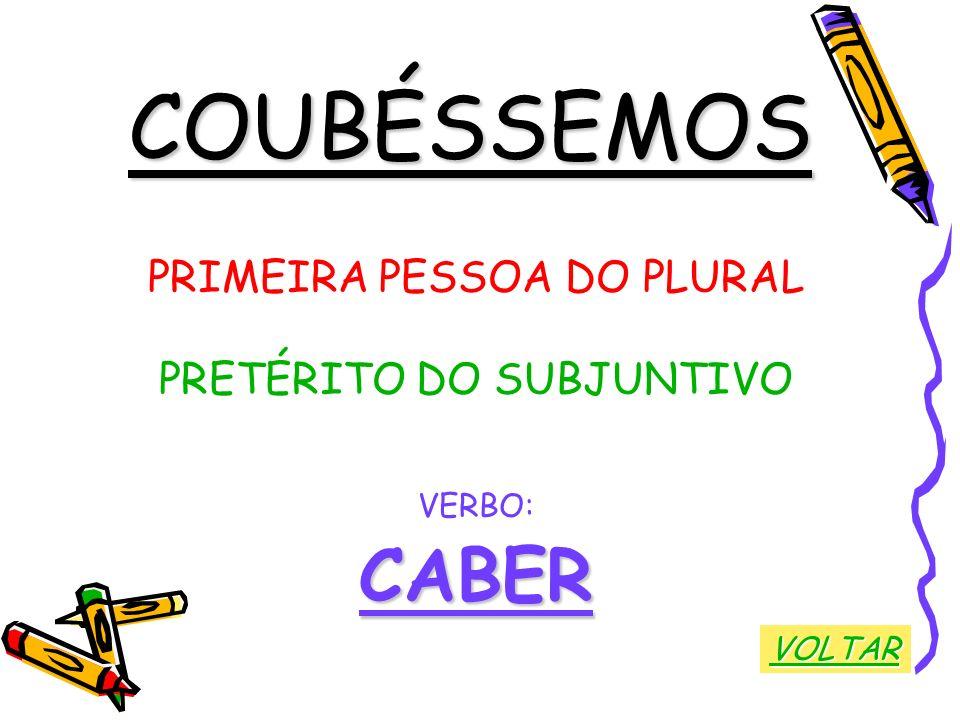 COUBÉSSEMOS CABER PRIMEIRA PESSOA DO PLURAL PRETÉRITO DO SUBJUNTIVO