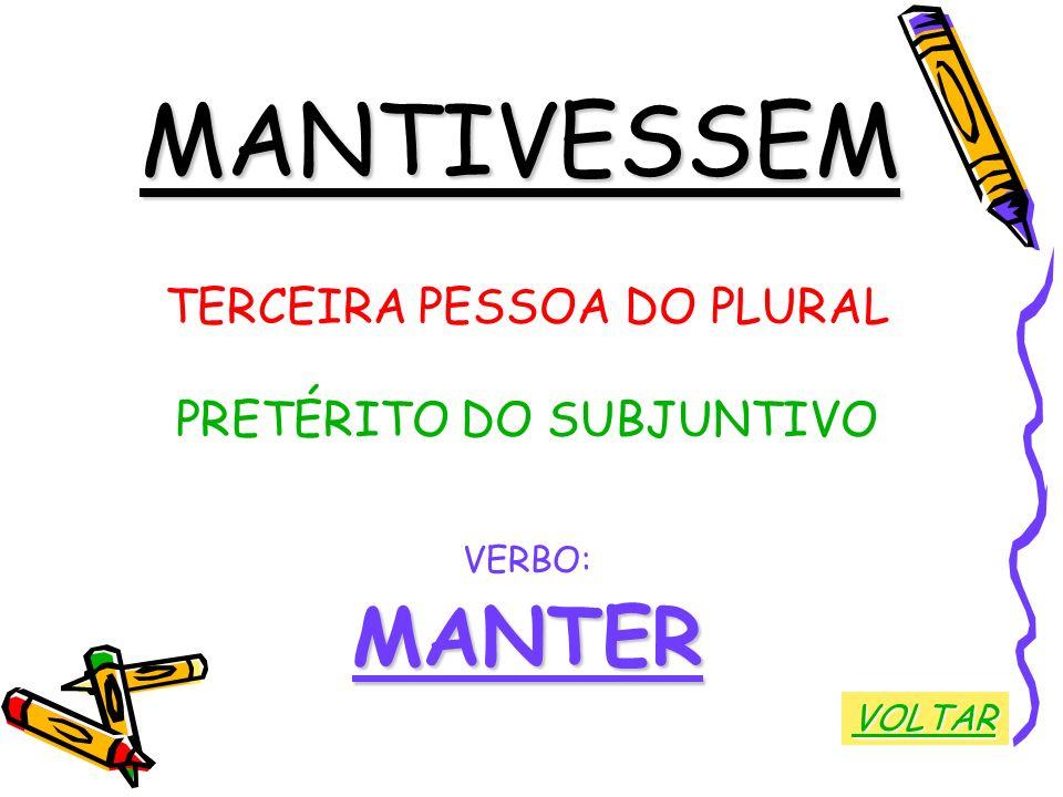 MANTIVESSEM MANTER TERCEIRA PESSOA DO PLURAL PRETÉRITO DO SUBJUNTIVO