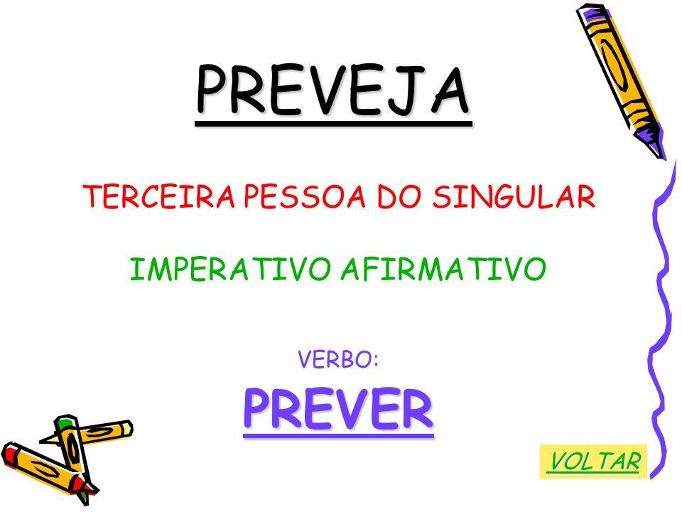 PREVEJA PREVER TERCEIRA PESSOA DO SINGULAR IMPERATIVO AFIRMATIVO