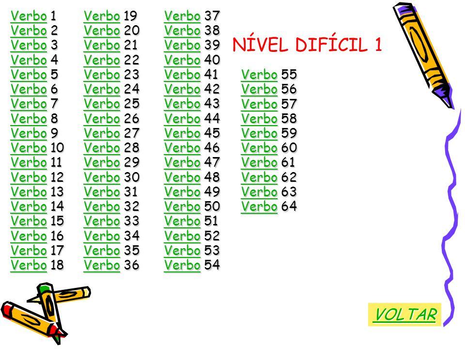 NÍVEL DIFÍCIL 1 VOLTAR Verbo 1 Verbo 19 Verbo 37 Verbo 2 Verbo 20