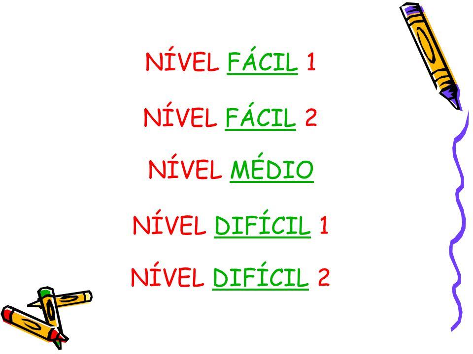 NÍVEL FÁCIL 1 NÍVEL FÁCIL 2 NÍVEL MÉDIO NÍVEL DIFÍCIL 1 NÍVEL DIFÍCIL 2