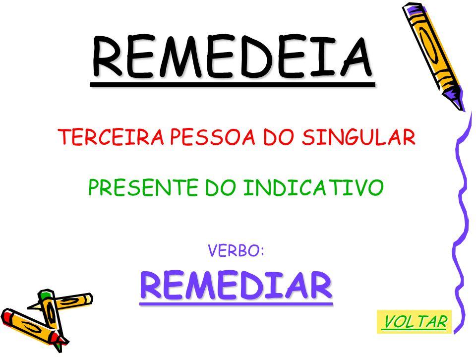 REMEDEIA REMEDIAR TERCEIRA PESSOA DO SINGULAR PRESENTE DO INDICATIVO