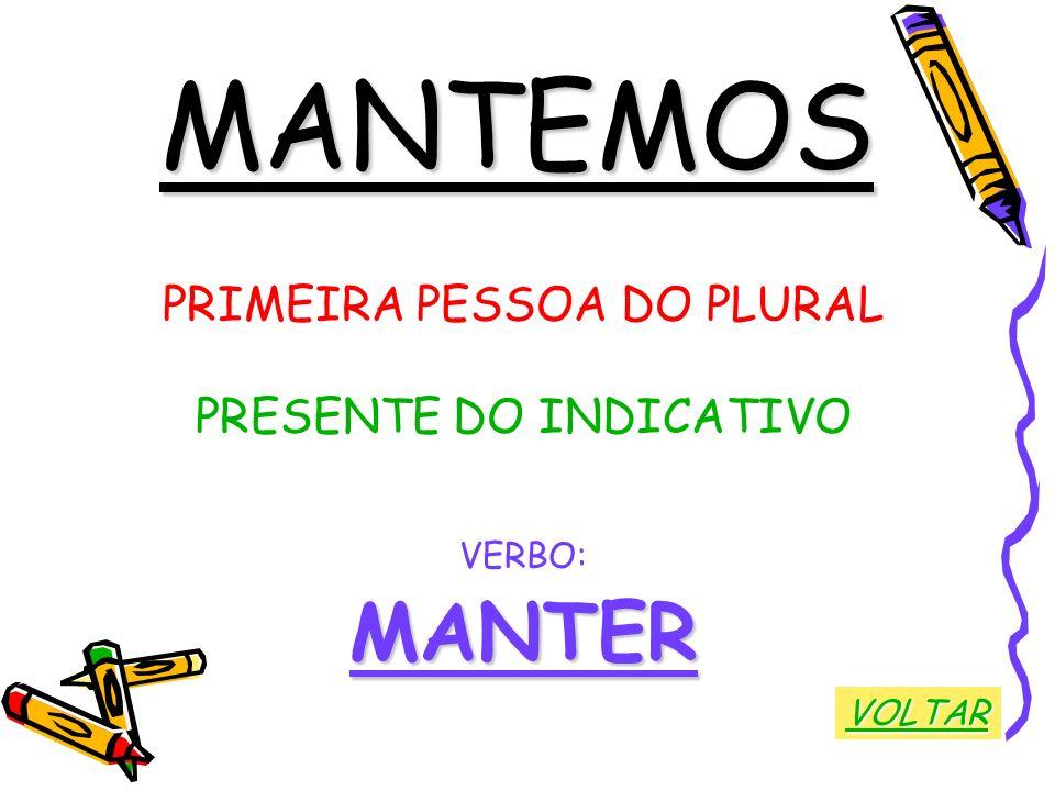 MANTEMOS MANTER PRIMEIRA PESSOA DO PLURAL PRESENTE DO INDICATIVO