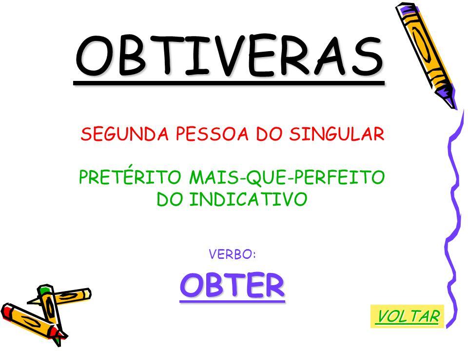 OBTIVERAS OBTER SEGUNDA PESSOA DO SINGULAR PRETÉRITO MAIS-QUE-PERFEITO