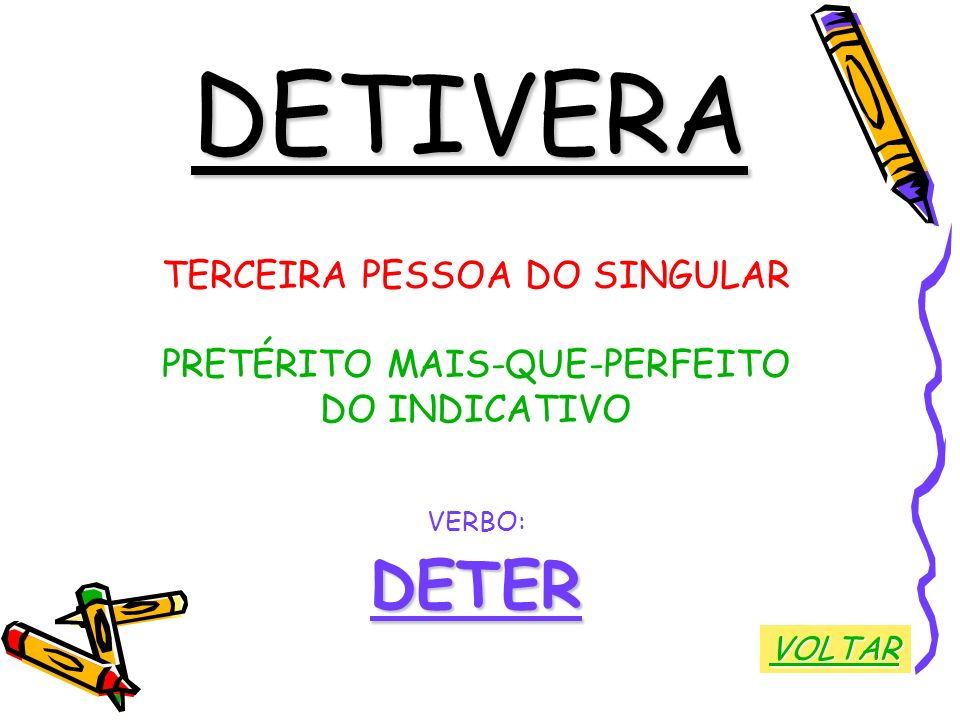 DETIVERA DETER TERCEIRA PESSOA DO SINGULAR PRETÉRITO MAIS-QUE-PERFEITO