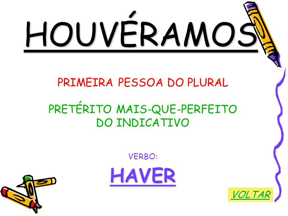HOUVÉRAMOS HAVER PRIMEIRA PESSOA DO PLURAL PRETÉRITO MAIS-QUE-PERFEITO
