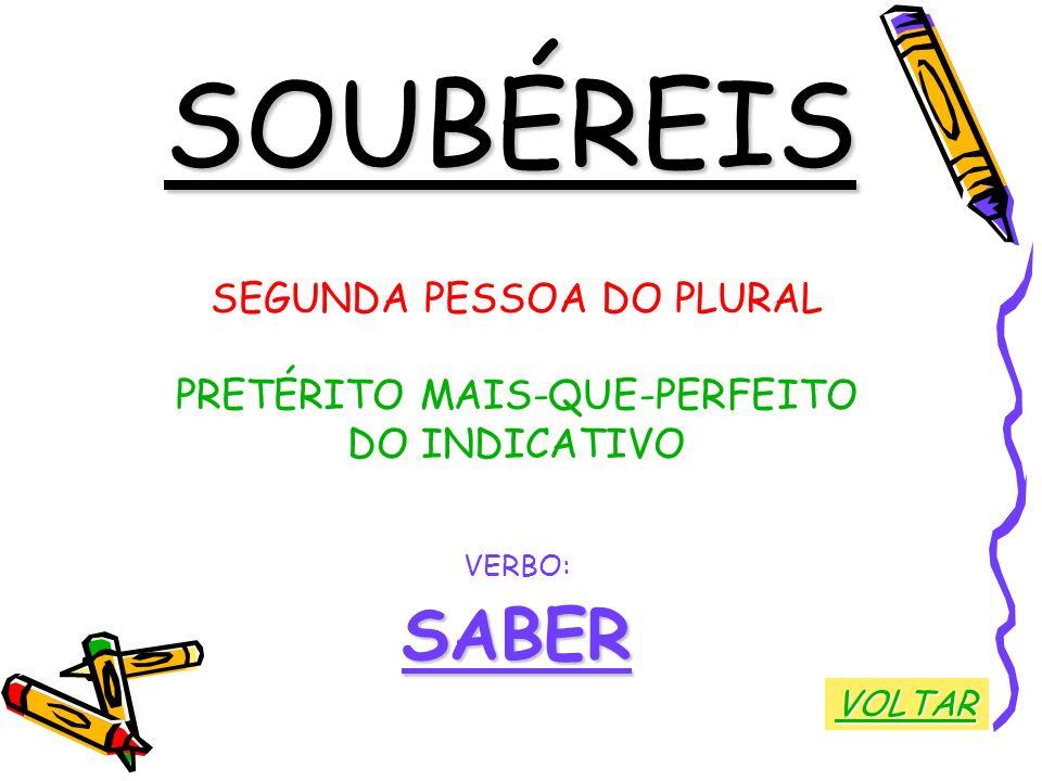 SOUBÉREIS SABER SEGUNDA PESSOA DO PLURAL PRETÉRITO MAIS-QUE-PERFEITO