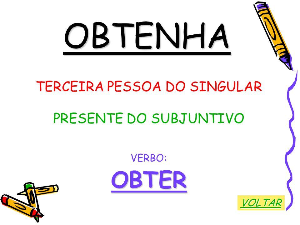 OBTENHA OBTER TERCEIRA PESSOA DO SINGULAR PRESENTE DO SUBJUNTIVO