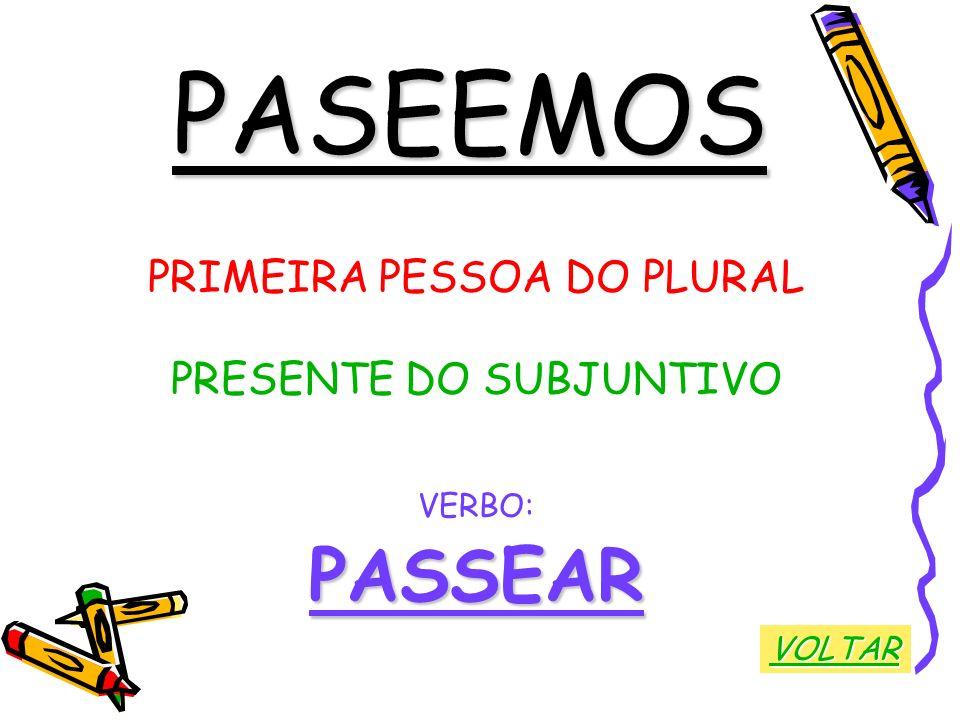 PASEEMOS PASSEAR PRIMEIRA PESSOA DO PLURAL PRESENTE DO SUBJUNTIVO