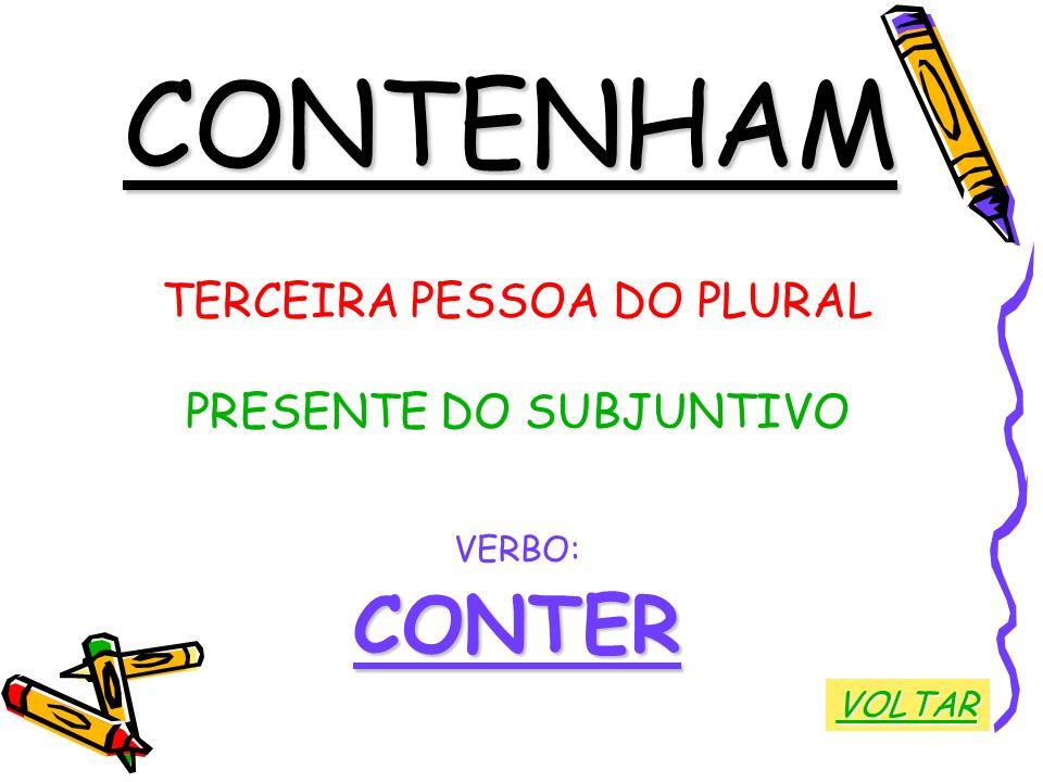 CONTENHAM CONTER TERCEIRA PESSOA DO PLURAL PRESENTE DO SUBJUNTIVO