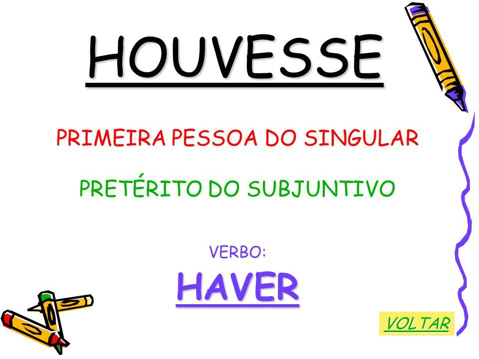 HOUVESSE HAVER PRIMEIRA PESSOA DO SINGULAR PRETÉRITO DO SUBJUNTIVO