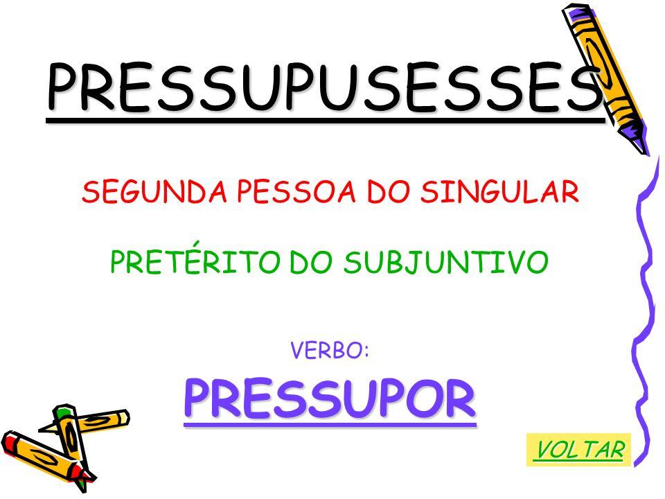 PRESSUPUSESSES PRESSUPOR SEGUNDA PESSOA DO SINGULAR