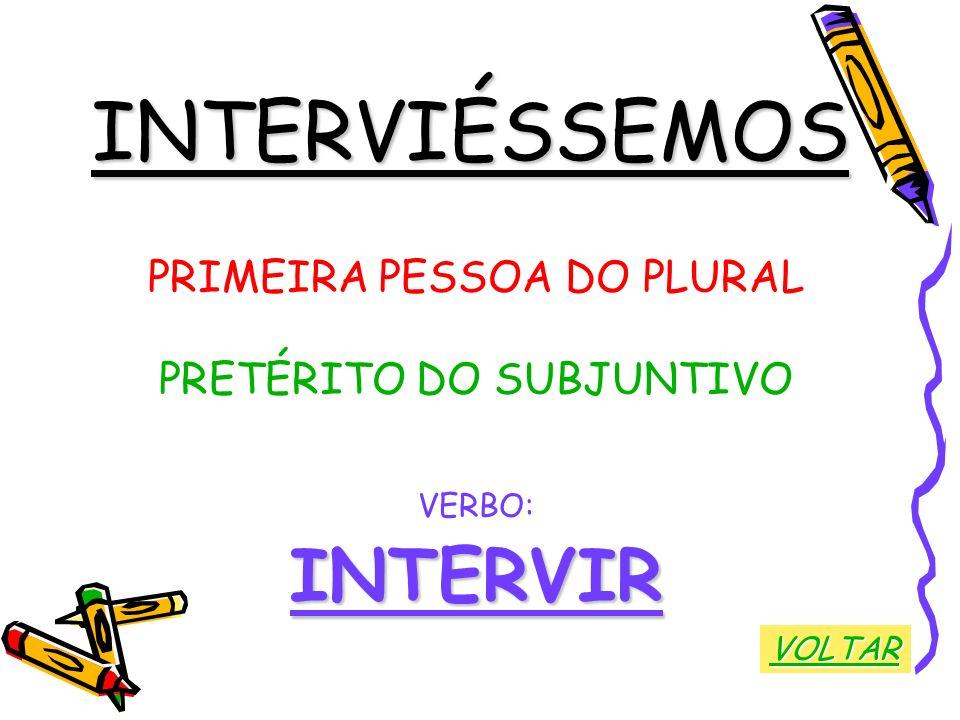 INTERVIÉSSEMOS INTERVIR PRIMEIRA PESSOA DO PLURAL