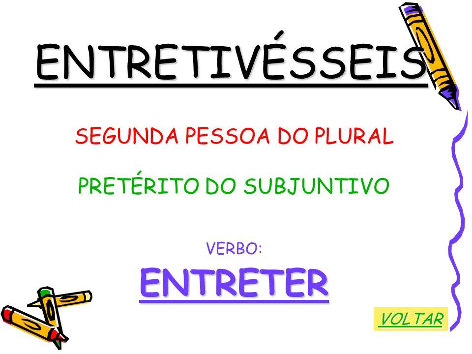 ENTRETIVÉSSEIS ENTRETER SEGUNDA PESSOA DO PLURAL