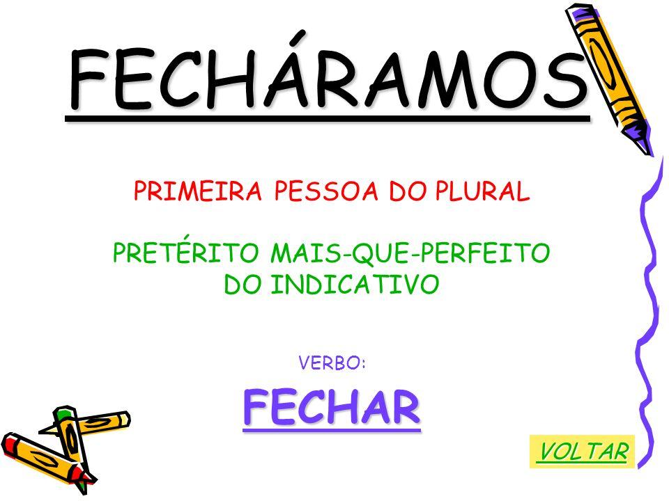 FECHÁRAMOS FECHAR PRIMEIRA PESSOA DO PLURAL