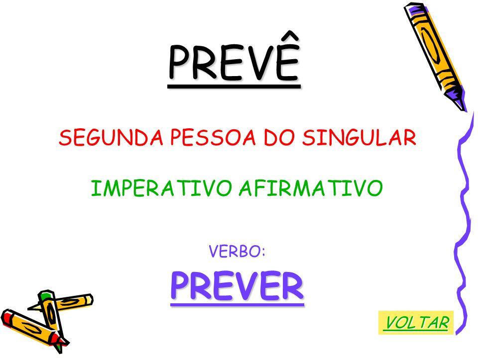 PREVÊ PREVER SEGUNDA PESSOA DO SINGULAR IMPERATIVO AFIRMATIVO VERBO: