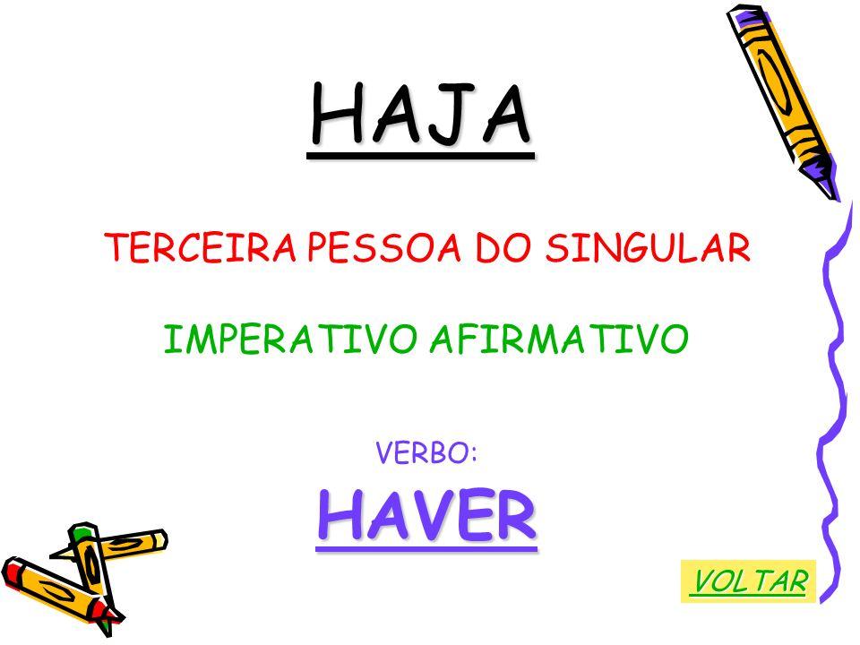 HAJA HAVER TERCEIRA PESSOA DO SINGULAR IMPERATIVO AFIRMATIVO VERBO: