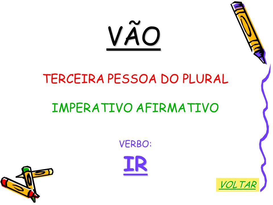 VÃO TERCEIRA PESSOA DO PLURAL IMPERATIVO AFIRMATIVO VERBO: IR VOLTAR
