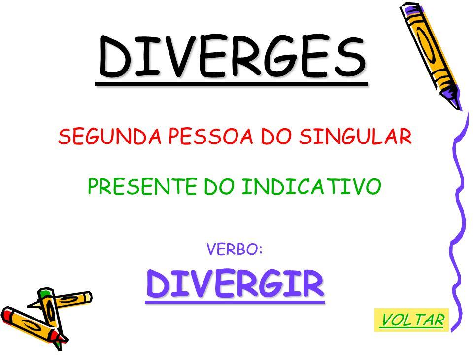 DIVERGES DIVERGIR SEGUNDA PESSOA DO SINGULAR PRESENTE DO INDICATIVO