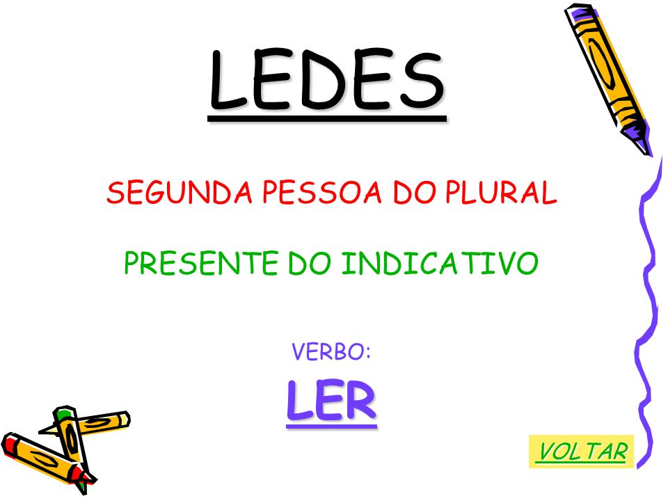 LEDES LER SEGUNDA PESSOA DO PLURAL PRESENTE DO INDICATIVO VERBO: