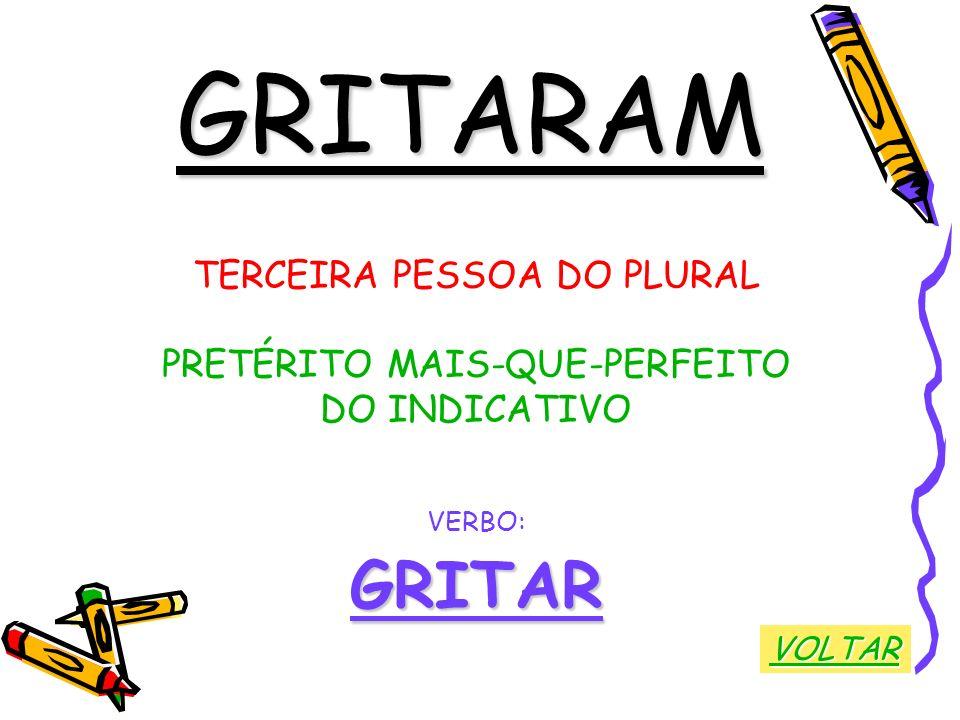 GRITARAM GRITAR TERCEIRA PESSOA DO PLURAL PRETÉRITO MAIS-QUE-PERFEITO